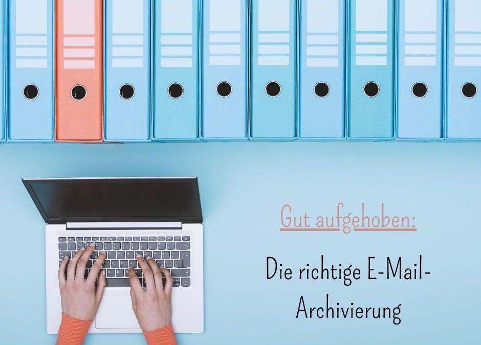 Gut aufgehoben: Die richtige E-Mail-Archivierung
